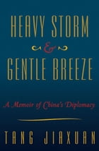 Heavy Storm and Gentle Breeze: A Memoir of China's Diplomacy by Tang Jiaxuan