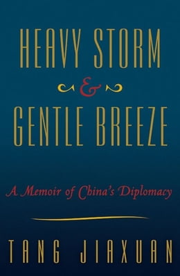 Book Heavy Storm and Gentle Breeze: A Memoir of China's Diplomacy by Tang Jiaxuan