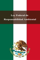 Ley Federal de Responsabilidad Ambiental by Estados Unidos Mexicanos