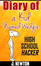 Diary of a Kid Named Wedgie by J. Newton