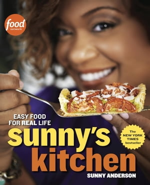 Sunny's Kitchen: Easy Food for Real Life: A Cookbook by Sunny Anderson