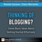 Thinking of Blogging?: Some Basic Ideas About Getting Started Effectively by Natalie Canavor