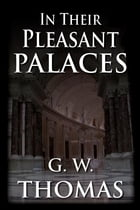 In Their Pleasant Palaces by G. W. Thomas