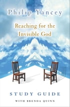 Reaching for the Invisible God Study Guide by Philip Yancey
