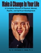 Make A Change In Your Life: A Complete Manual of Physical, Mental, Psychic, and Spiritual Development by Christopher Handy