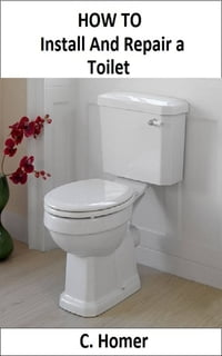 How to install and repair a toilet