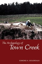 The Archaeology of Town Creek by Edmond A. Boudreaux