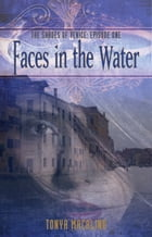 Faces in the Water: Episode One by Tonya Macalino
