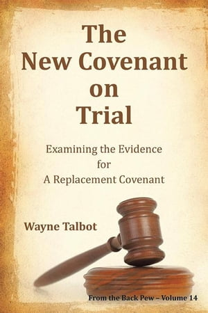 The New Covenant on Trial: Examining the Evidence for a Replacement Covenant