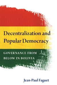 Decentralization and Popular Democracy: Governance from Below in Bolivia