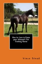How to Care & Raise your Missouri Fox Trotting Horse by Vince Stead