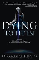 Dying to fit In: A near-death experience to Heaven, Hell and the in-between by Erica McKenzie