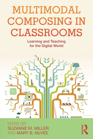 Multimodal Composing in Classrooms Learning and Teaching for the Digital World