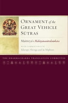Ornament of the Great Vehicle Sutras: Maitreya's Mahayanasutralamkara with Commentaries by Khenpo…