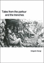 Tales From The Parlour and The Trenches by Gregorio Giungi