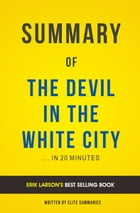 Summary of The Devil in the White City: by Erik Larson , Includes Analysis by Elite Summaries