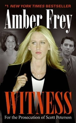 Book Witness: For the Prosecution of Scott Peterson by Amber Frey