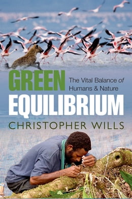 Book Green Equilibrium: The vital balance of humans and nature by Christopher Wills