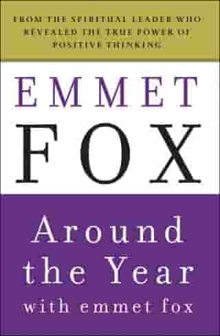 Around the Year with Emmet Fox: A Book of Daily Readings by Emmet Fox