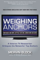 Weighing Anchors: When Network Newscasters Don't Know Write from Wrong by Mervin Block