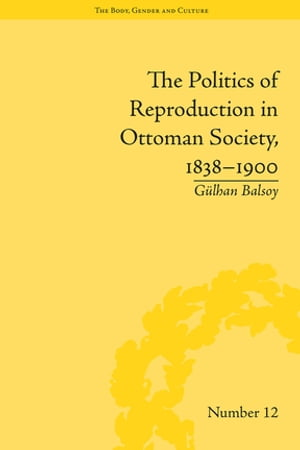 The Politics of Reproduction in Ottoman Society,  1838?1900