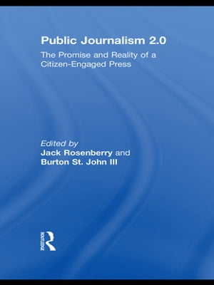 Public Journalism 2.0 The Promise and Reality of a Citizen Engaged Press