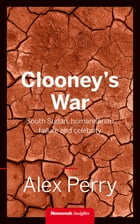 Clooney's War: South Sudan, humanitarian failure and celebrity by Alex Perry