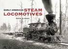 Early American Steam Locomotives by Reed Kinert