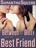 Between Her Bully and Her Best Friend