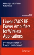 Linear CMOS RF Power Amplifiers for Wireless Applications: Efficiency Enhancement and Frequency…