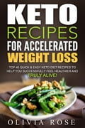Keto Recipes for Accelerated Weight Loss: Top 40 Quick & Easy Keto Diet Recipes to Help You Successfully Feel Healthier and Truly Alive! 68e30d2c-efb4-49a5-a22f-5b4648b2fc44