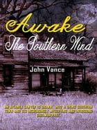 Awake the Southern Wind by John Vance