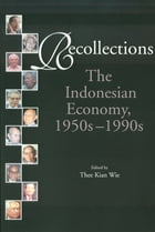Recollections: The Indonesian Economy, 1950s-1990s by Thee Kian Wie