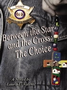 Between the Star and The Cross: The Choice by Valenti, Laura L.