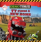 Dinotrux: Ty Finds a New Home by Margaret Green