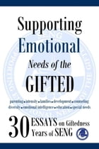Supporting Emotional Needs of the Gifted: 30 Essays on Giftedness, 30 Years of SENG by SENG