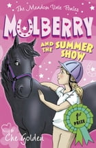 The Meadow Vale Ponies: Mulberry and the Summer Show by Che Golden