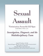 Sexual Assault Victimization Across the Life Span 2e, Volume 1: Investigation, Diagnosis, and the Multidisciplinary Team by Angelo P. Giardino, MD, PhD