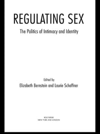 Regulating Sex: The Politics of Intimacy and Identity