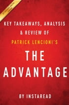 Summary of The Advantage: by Patrick Lencioni , Includes Analysis by Instaread Summaries