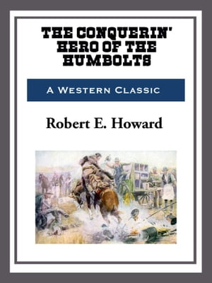 The Conquerin' Hero of Humbolt by Robert E. Howard