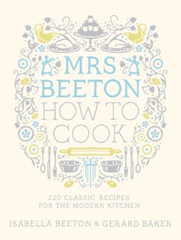 Book Mrs Beeton How to Cook: 220 Classic Recipes Updated for the Modern Cook by Isabella Beeton