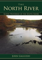 The North River: Scenic Waterway of the South Shore by John Galluzzo