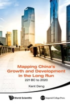 Mapping China's Growth and Development in the Long Run, 221 BC to 2020 by Kent G Deng