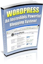 Wordpress: An Incredibly Powerful Blogging System by Anonymous
