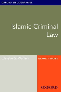 Book Islamic Criminal Law: Oxford Bibliographies Online Research Guide by Christie S. Warren