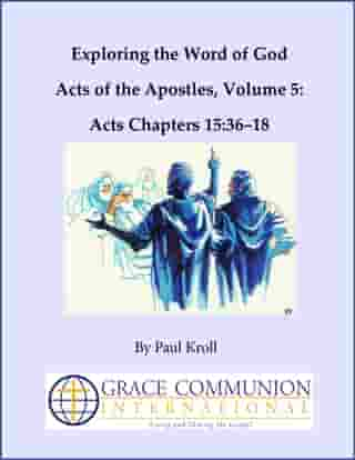 Exploring the Word of God Acts of the Apostles Volume 5: Chapters 15:36–18