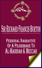 Personal Narrative of a Pilgrimage to Al-Madinah & Meccah (Complete) by Sir Richard Francis Burton
