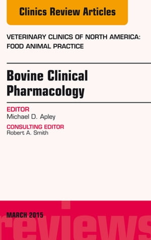 Bovine Clinical Pharmacology,  An Issue of Veterinary Clinics of North America: Food Animal Practice,
