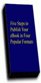 Five Steps To Publish Your eBook in Four Popular Formats by Russell Sherrard